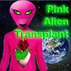 Pink Alien Transplant